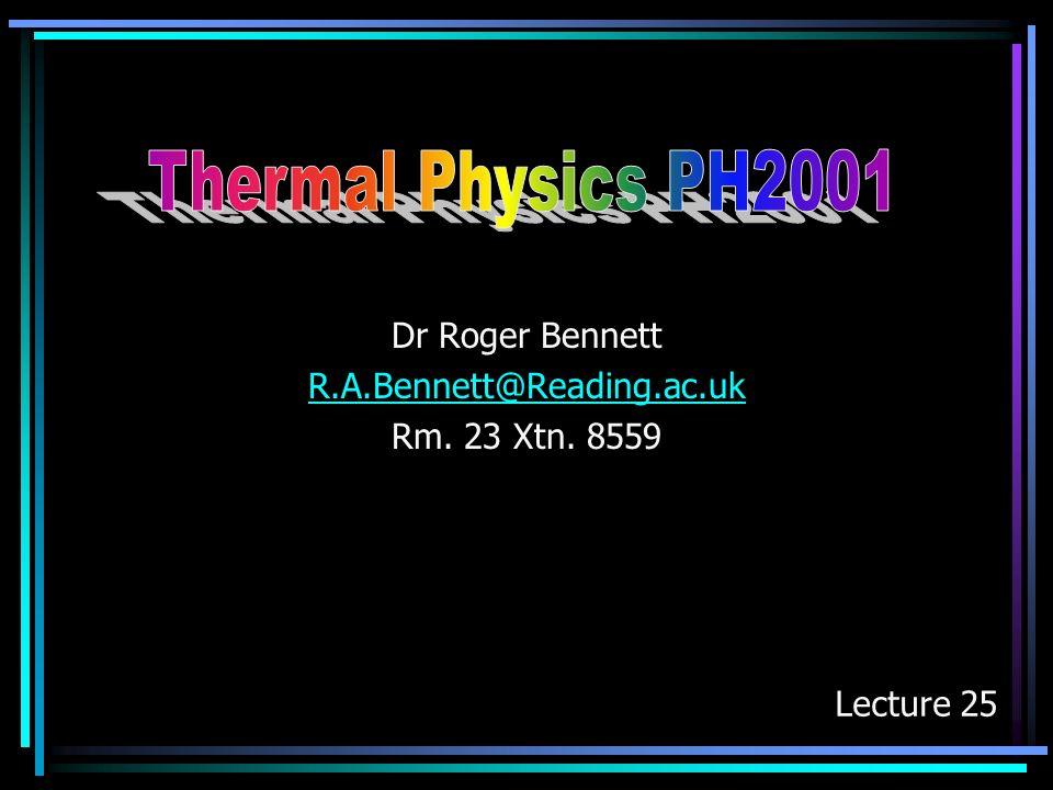 Dr Roger Bennett R.A.Bennett@Reading.ac.uk Rm. 23 Xtn. 8559 Lecture 25