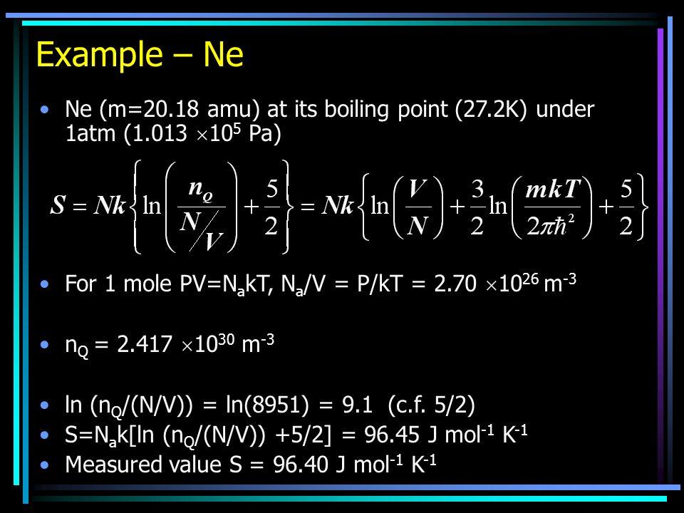 Example – Ne Ne (m=20.18 amu) at its boiling point (27.2K) under 1atm (1.013 10 5 Pa) For 1 mole PV=N a kT, N a /V = P/kT = 2.70 10 26 m -3 n Q = 2.41
