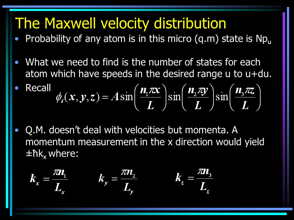 The Maxwell velocity distribution Probability of any atom is in this micro (q.m) state is Np u What we need to find is the number of states for each a