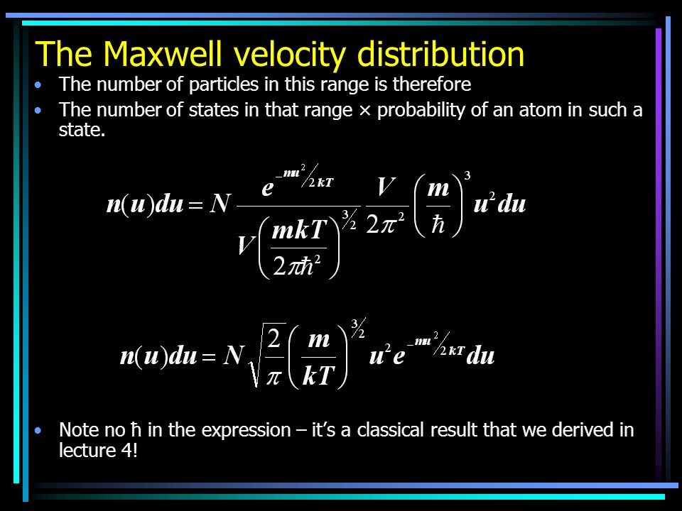 The Maxwell velocity distribution The number of particles in this range is therefore The number of states in that range × probability of an atom in su