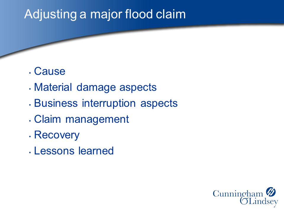 Adjusting a major flood claim Cause Material damage aspects Business interruption aspects Claim management Recovery Lessons learned