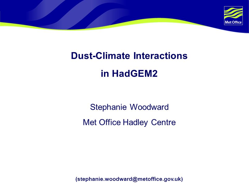 Dust-Climate Interactions in HadGEM2 Stephanie Woodward Met Office Hadley Centre (stephanie.woodward@metoffice.gov.uk)