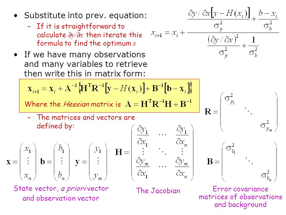 Substitute into prev. equation: –If it is straightforward to calculate y/ x then iterate this formula to find the optimum x If we have many observatio