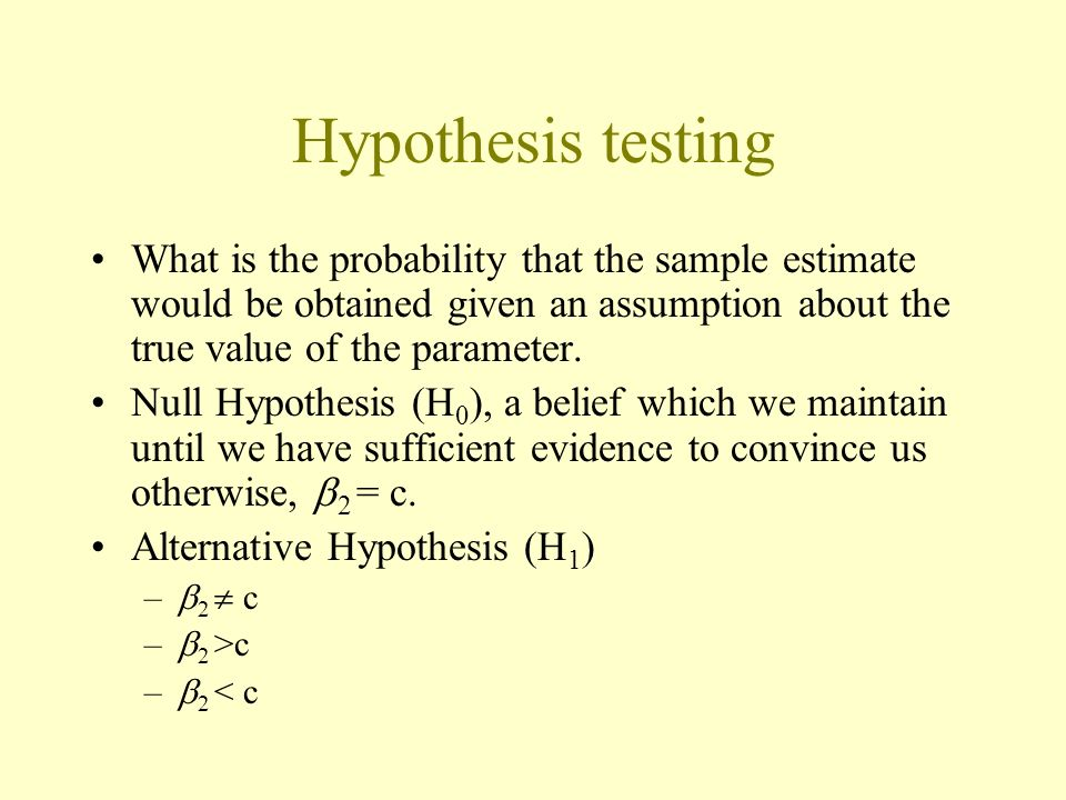 Hypothesis testing What is the probability that the sample estimate would be obtained given an assumption about the true value of the parameter.