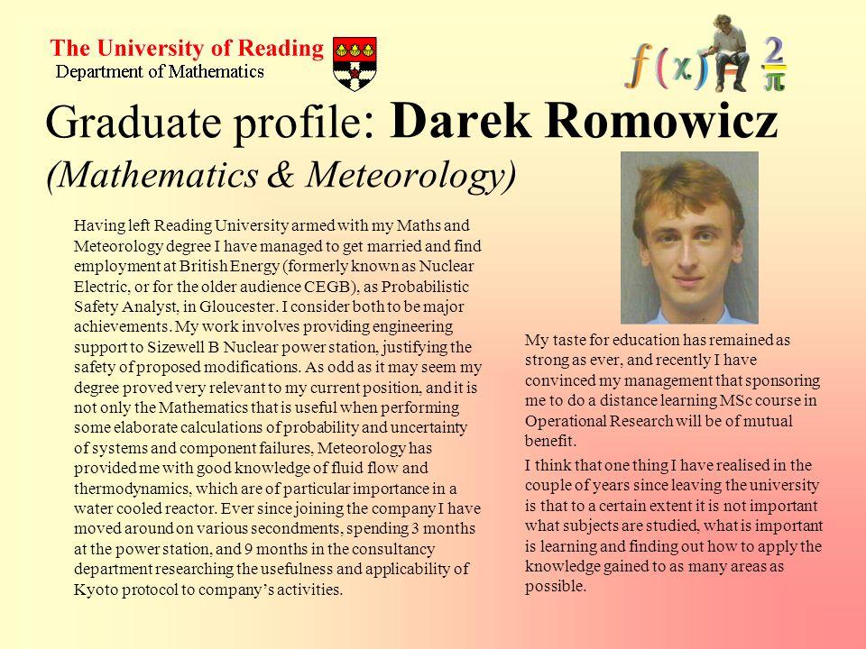 Graduate profile : Darek Romowicz (Mathematics & Meteorology) Having left Reading University armed with my Maths and Meteorology degree I have managed
