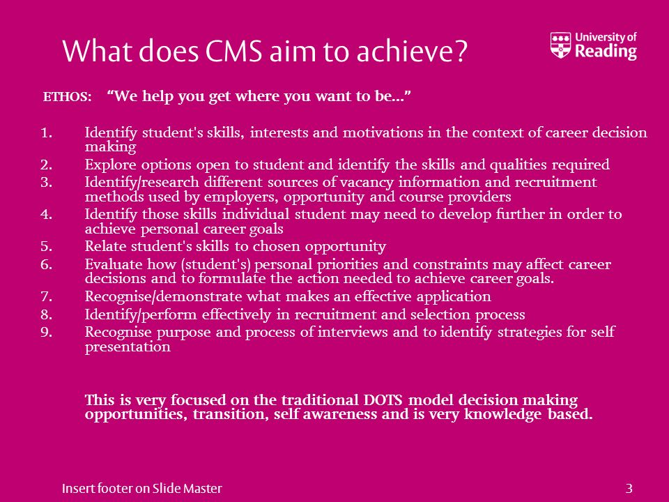 Insert footer on Slide Master3 What does CMS aim to achieve? ETHOS: We help you get where you want to be … 1. Identify student's skills, interests and