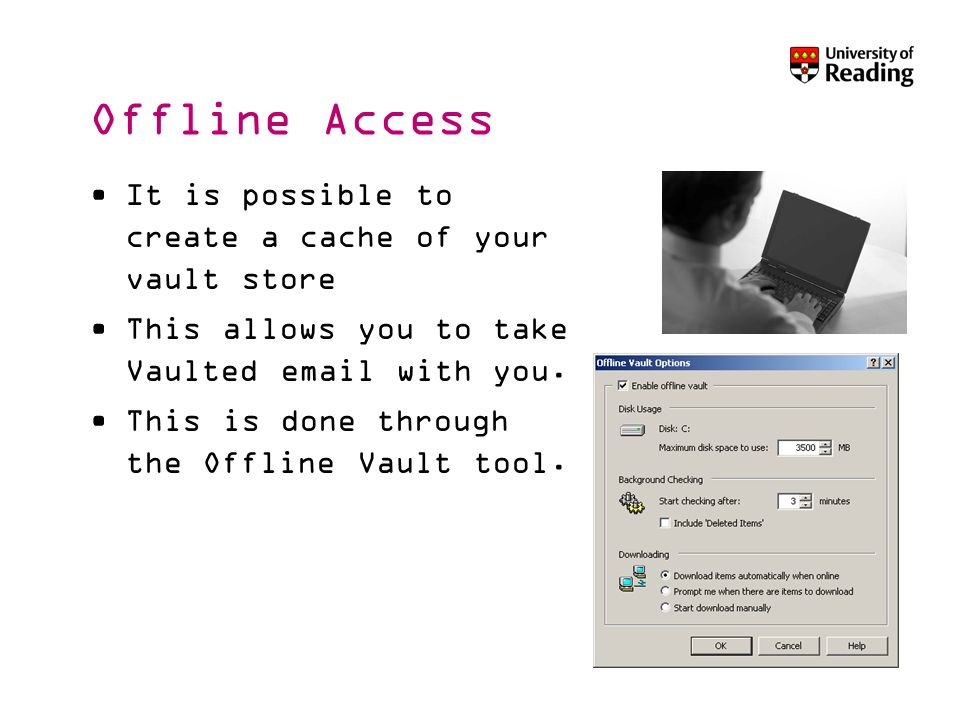 Offline Access It is possible to create a cache of your vault store This allows you to take Vaulted  with you.