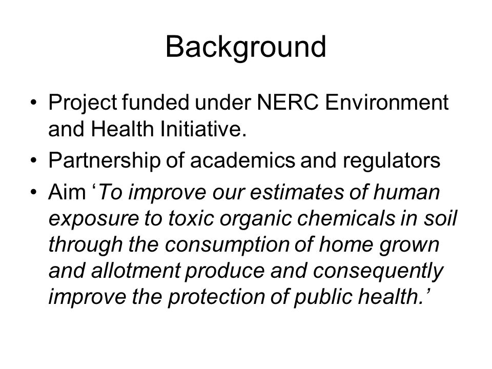 Background Project funded under NERC Environment and Health Initiative.