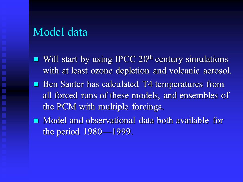 Model data Will start by using IPCC 20 th century simulations with at least ozone depletion and volcanic aerosol.