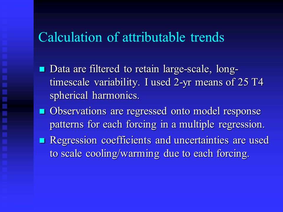 Calculation of attributable trends Data are filtered to retain large-scale, long- timescale variability.