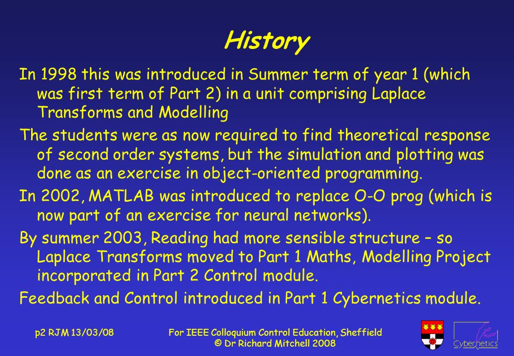 p2 RJM 13/03/08For IEEE Colloquium Control Education, Sheffield © Dr Richard Mitchell 2008 History In 1998 this was introduced in Summer term of year