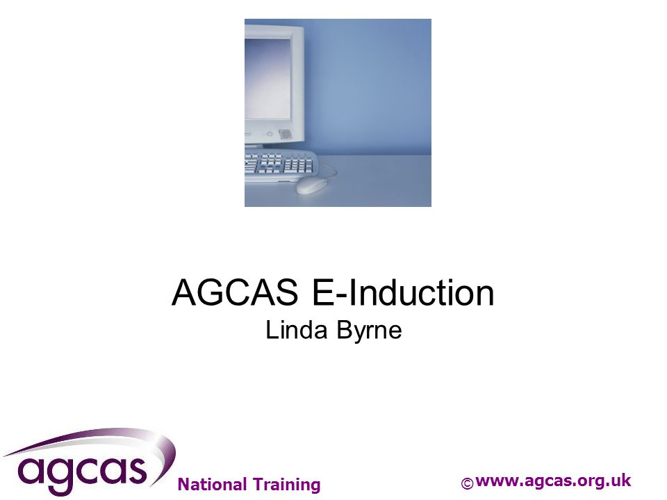 National Training AGCAS E-Induction Linda Byrne www.agcas.org.uk ©