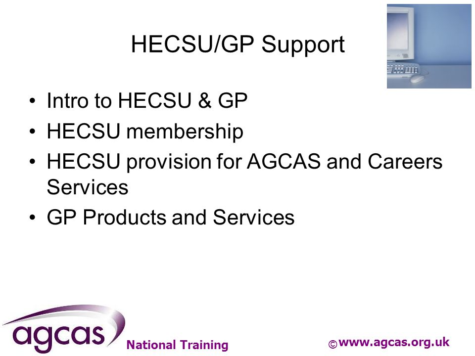 National Training HECSU/GP Support Intro to HECSU & GP HECSU membership HECSU provision for AGCAS and Careers Services GP Products and Services www.ag