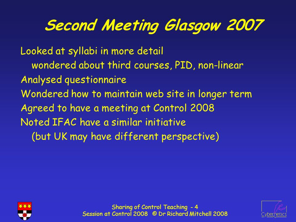 Sharing of Control Teaching - 15 Session at Control 2008 © Dr Richard Mitchell 2008 Curricula – Second Course Typical Second Course – prob no design + labs (simulate?) Why feedback.