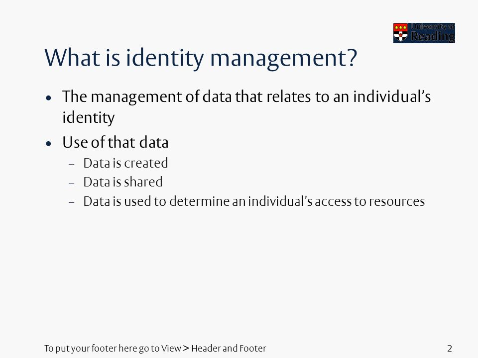 To put your footer here go to View > Header and Footer2 What is identity management.
