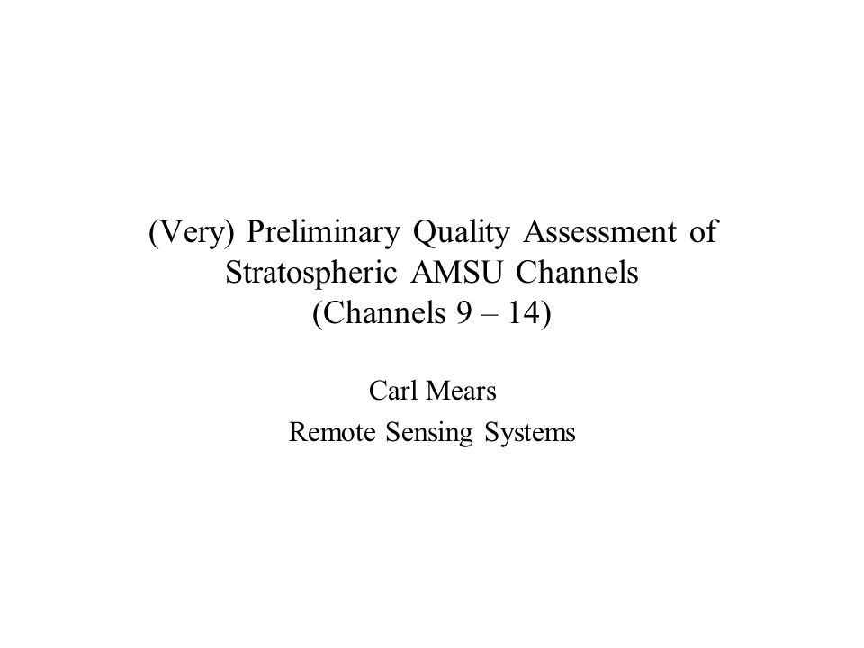 (Very) Preliminary Quality Assessment of Stratospheric AMSU Channels (Channels 9 – 14) Carl Mears Remote Sensing Systems