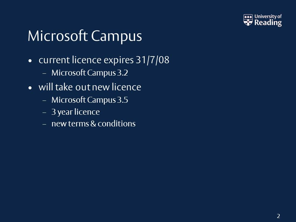Microsoft Campus current licence expires 31/7/08 – Microsoft Campus 3.2 will take out new licence – Microsoft Campus 3.5 – 3 year licence – new terms & conditions 2