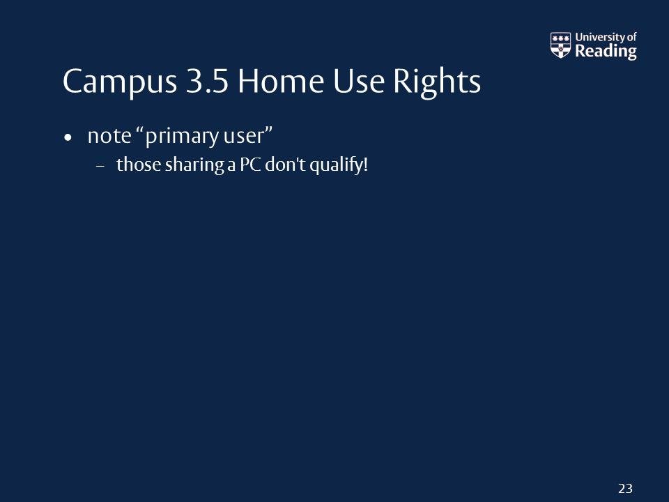 Campus 3.5 Home Use Rights note primary user – those sharing a PC don't qualify! 23