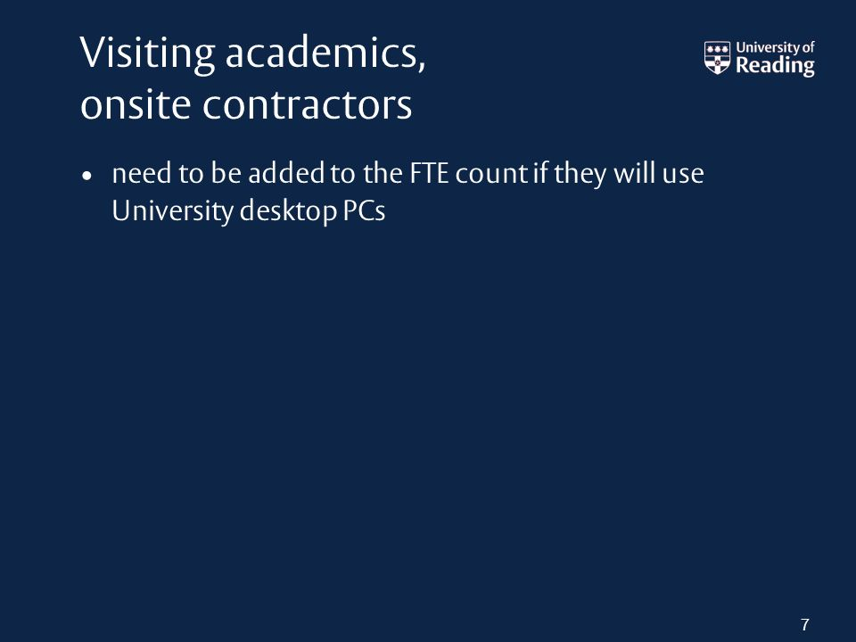 Visiting academics, onsite contractors need to be added to the FTE count if they will use University desktop PCs 7