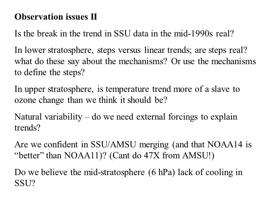 Observation issues II Is the break in the trend in SSU data in the mid-1990s real? In lower stratosphere, steps versus linear trends; are steps real?
