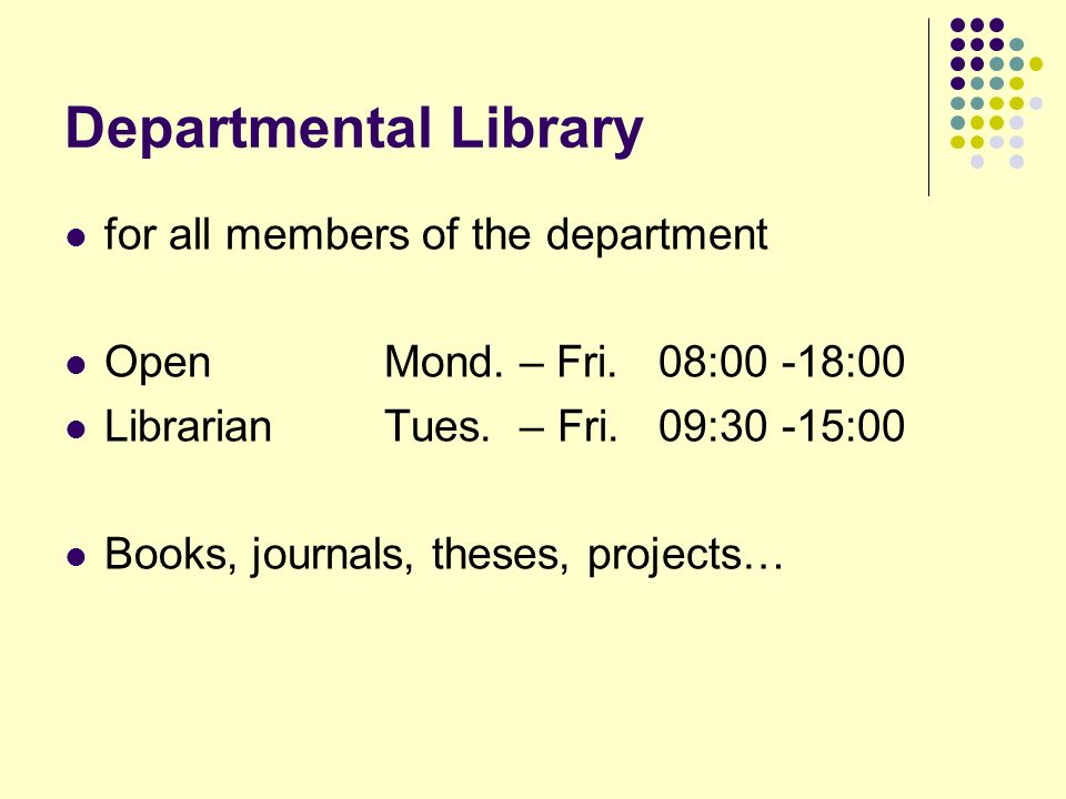 Departmental Library for all members of the department Open Mond.