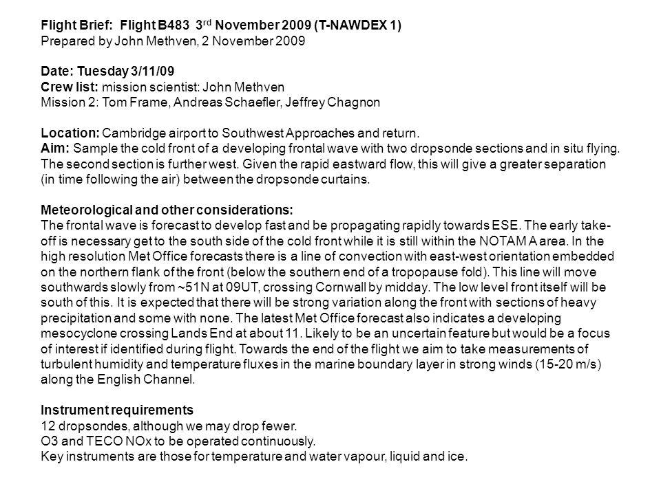 Flight Brief: Flight B483 3 rd November 2009 (T-NAWDEX 1) Prepared by John Methven, 2 November 2009 Date: Tuesday 3/11/09 Crew list: mission scientist