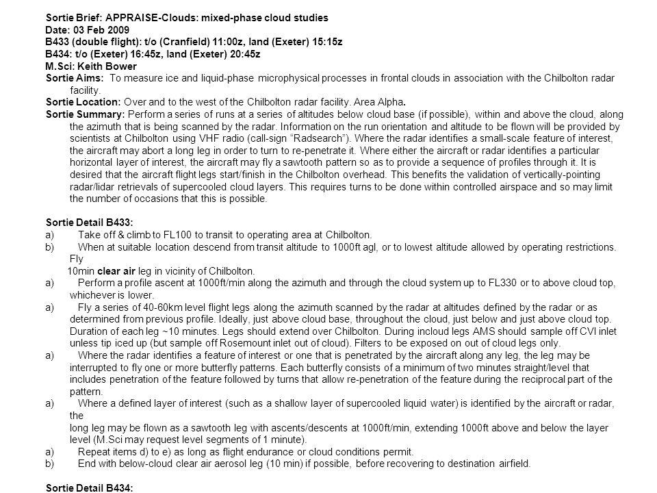 Sortie Brief: APPRAISE-Clouds: mixed-phase cloud studies Date: 03 Feb 2009 B433 (double flight): t/o (Cranfield) 11:00z, land (Exeter) 15:15z B434: t/