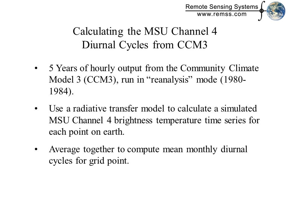 Calculating the MSU Channel 4 Diurnal Cycles from CCM3 5 Years of hourly output from the Community Climate Model 3 (CCM3), run in reanalysis mode (1980- 1984).