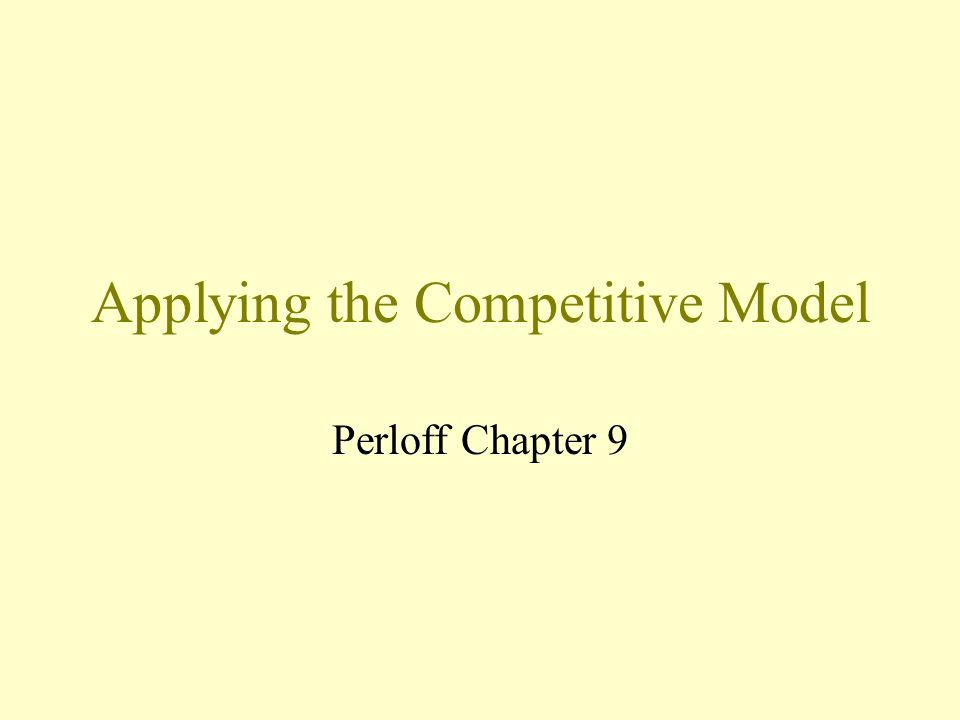 Applying the Competitive Model Perloff Chapter 9