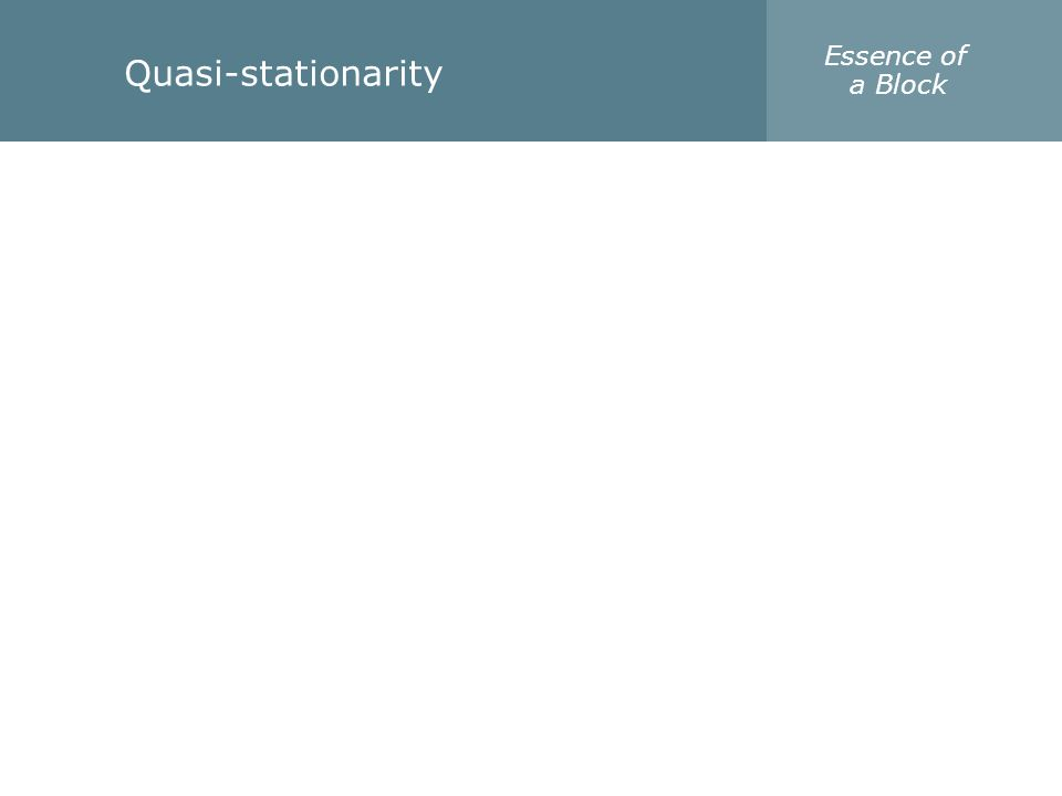 Quasi-stationarity Essence of a Block