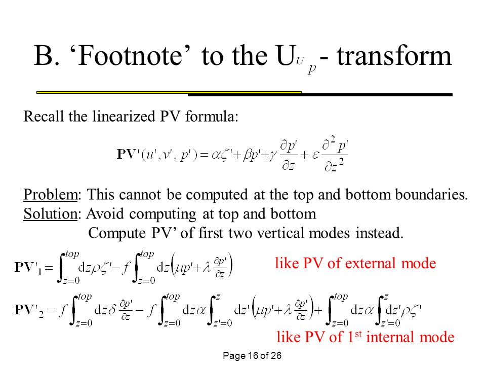 Page 16 of 26 B. Footnote to the U - transform Recall the linearized PV formula: Problem: This cannot be computed at the top and bottom boundaries. So