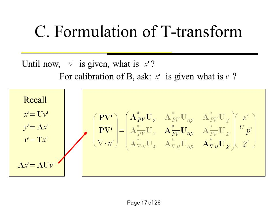 Page 17 of 26 C. Formulation of T-transform Recall Until now, is given, what is ? For calibration of B, ask: is given what is ?