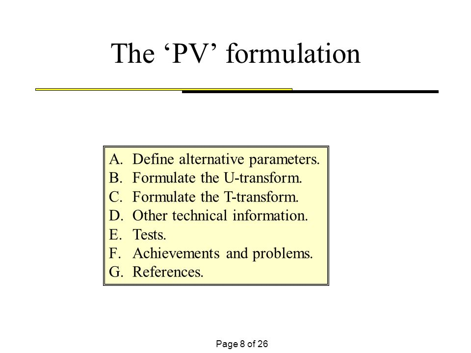 Page 8 of 26 The PV formulation A.Define alternative parameters. B.Formulate the U-transform. C.Formulate the T-transform. D.Other technical informati