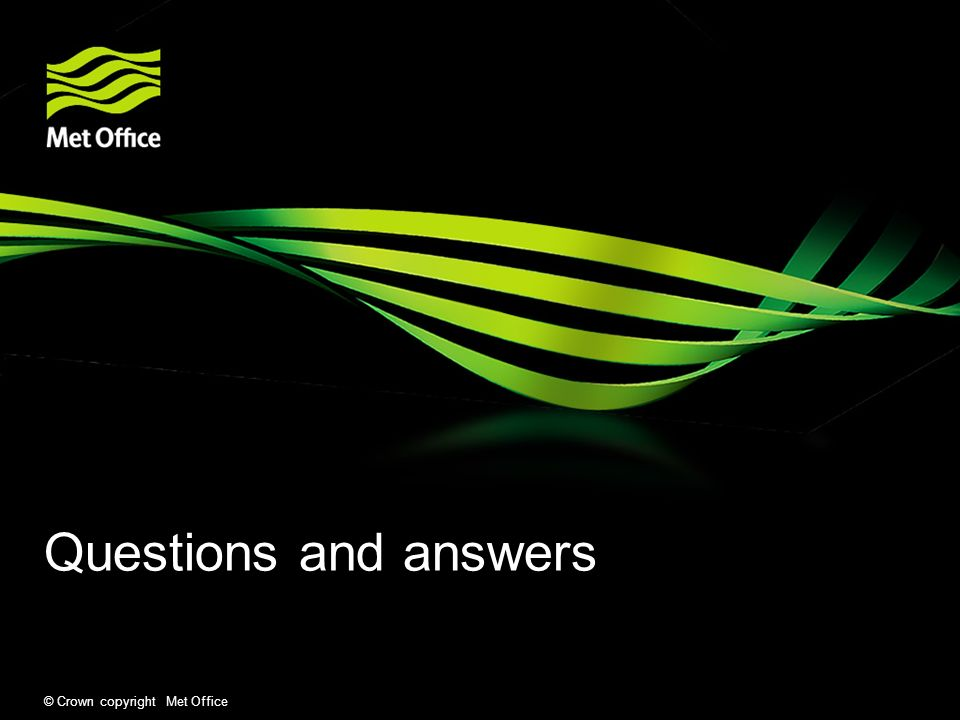 © Crown copyright Met Office Questions and answers