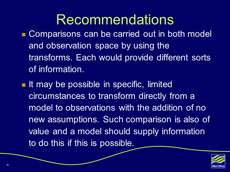 10 Recommendations Comparisons can be carried out in both model and observation space by using the transforms. Each would provide different sorts of i