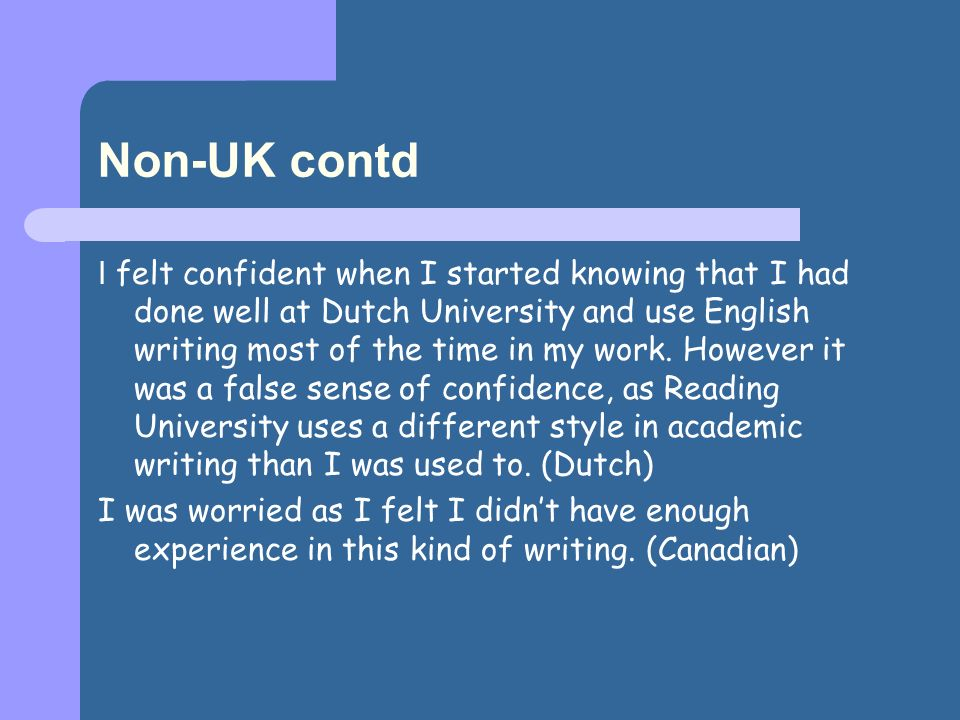 Non-UK contd I felt confident when I started knowing that I had done well at Dutch University and use English writing most of the time in my work.