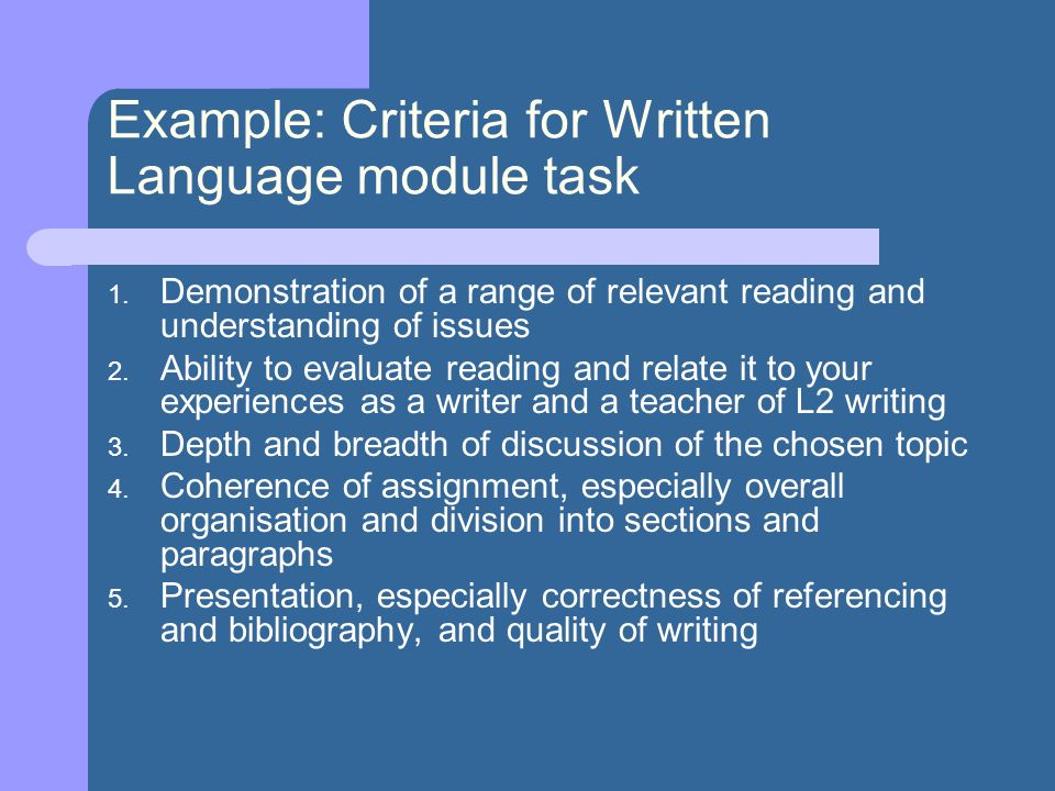 Example: Criteria for Written Language module task 1. Demonstration of a range of relevant reading and understanding of issues 2. Ability to evaluate