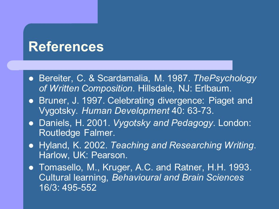 References Bereiter, C. & Scardamalia, M. 1987. ThePsychology of Written Composition. Hillsdale, NJ: Erlbaum. Bruner, J. 1997. Celebrating divergence: