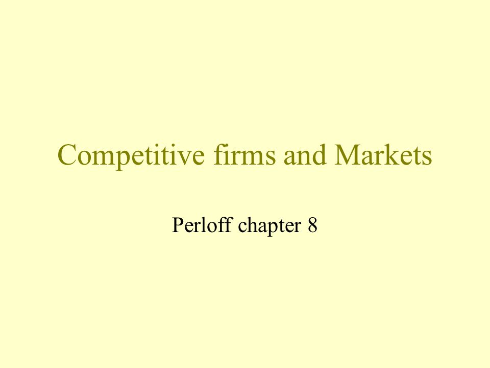 Competitive firms and Markets Perloff chapter 8