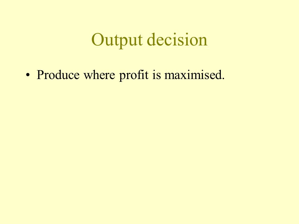 Profit maximisation, Profit > 0 < 0 q*Quantity,q, Units per day Profit 1 1 * 0 Source: Perloff