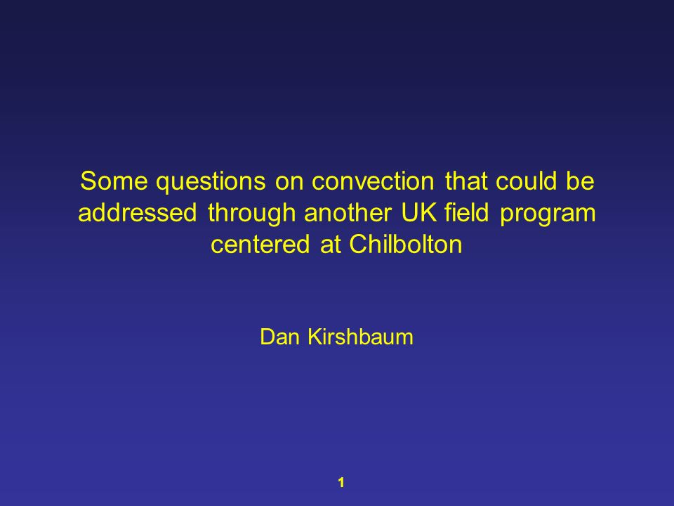 Some questions on convection that could be addressed through another UK field program centered at Chilbolton Dan Kirshbaum 1