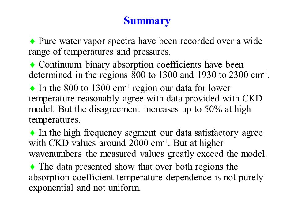 Summary Pure water vapor spectra have been recorded over a wide range of temperatures and pressures.