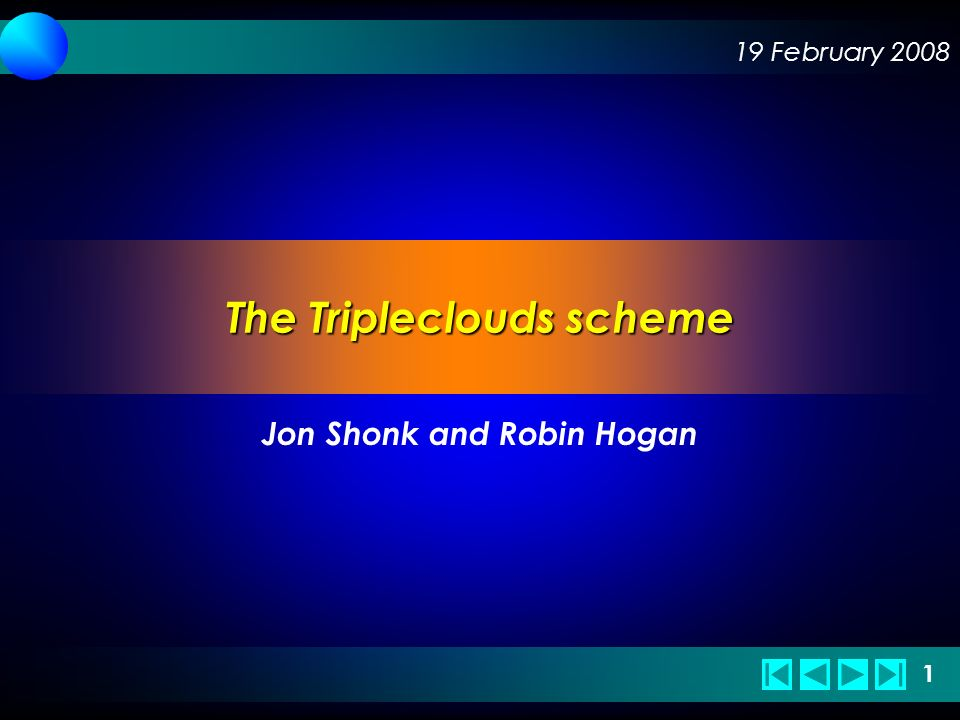 19 February 2008 1 1 The Tripleclouds scheme Jon Shonk and Robin Hogan