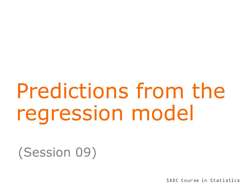 SADC Course in Statistics Predictions from the regression model (Session 09)