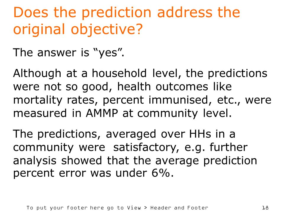 To put your footer here go to View > Header and Footer 18 Does the prediction address the original objective? The answer is yes. Although at a househo