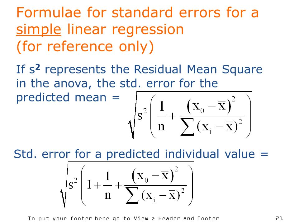 To put your footer here go to View > Header and Footer 21 Formulae for standard errors for a simple linear regression (for reference only) If s 2 represents the Residual Mean Square in the anova, the std.