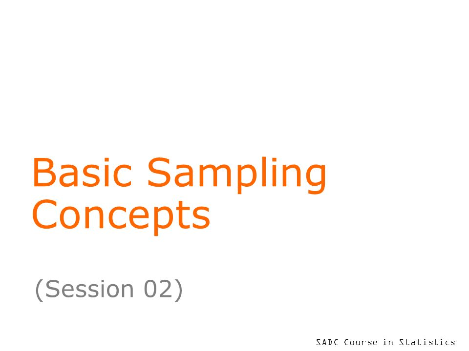SADC Course in Statistics Basic Sampling Concepts (Session 02)