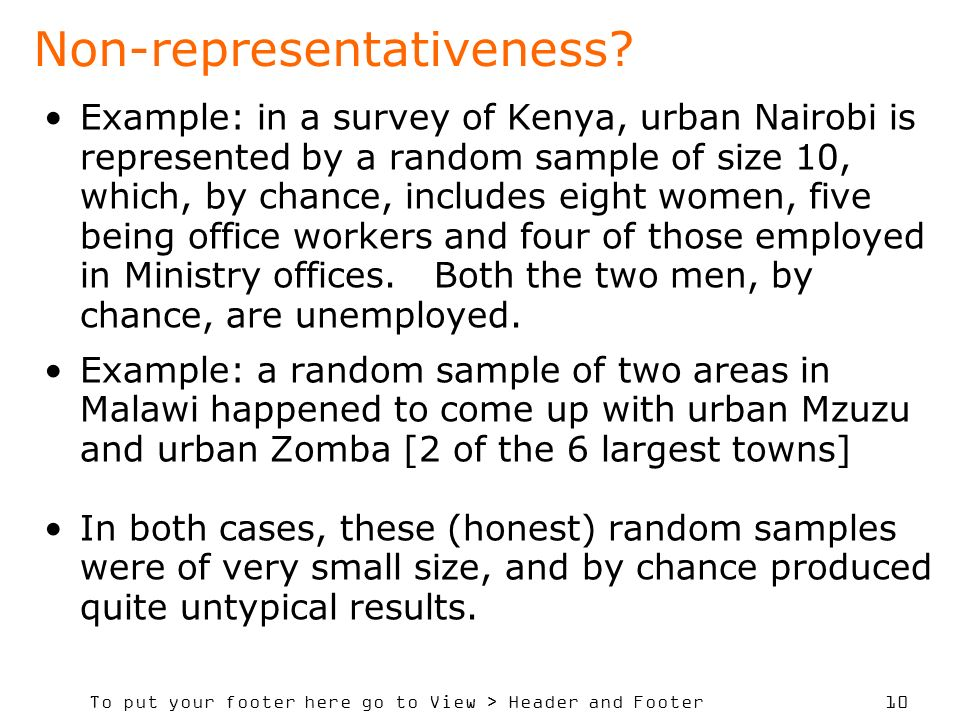 To put your footer here go to View > Header and Footer 10 Non-representativeness? Example: in a survey of Kenya, urban Nairobi is represented by a ran