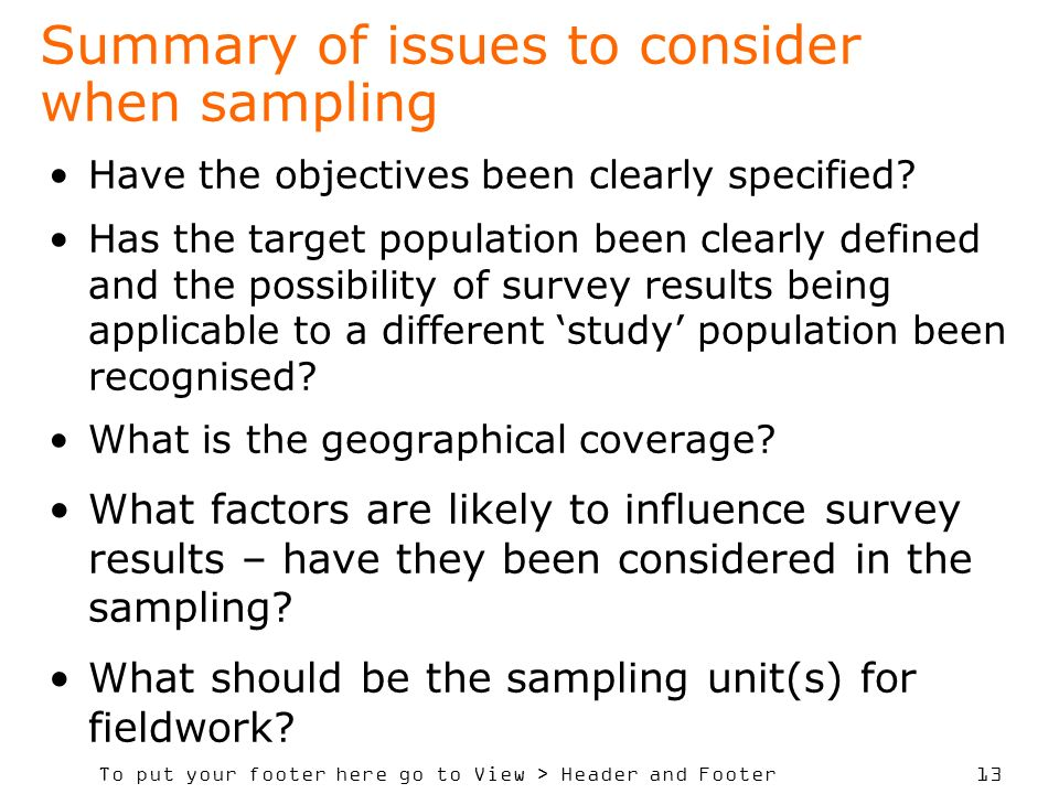 To put your footer here go to View > Header and Footer 13 Summary of issues to consider when sampling Have the objectives been clearly specified? Has