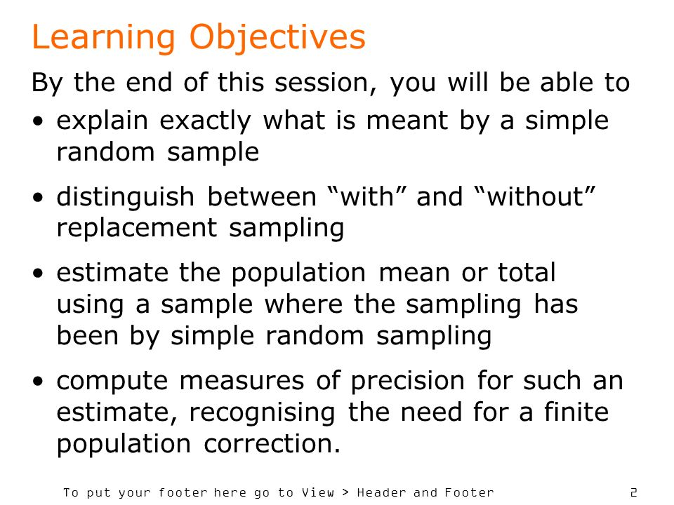 To put your footer here go to View > Header and Footer 3 Simple random sampling: definition The exact definition of simple random sampling is a procedure whereby every sample of size n has an equal chance of being selected.